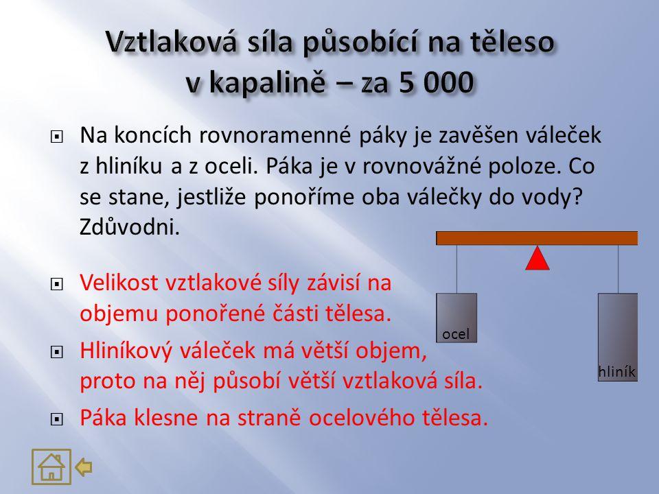  Doplňte:  Velikost vztlakové síly závisí na:  objemu ponořené části tělesa  hustotě kapaliny  gravitačním zrychlení