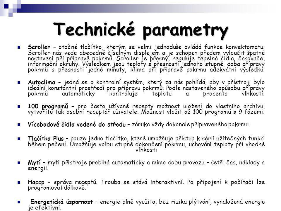 Technické parametry Scroller – otočné tlačítko, kterým se velmi jednoduše ovládá funkce konvektomatu. Scroller nás vede abecedně-číselným displejem a
