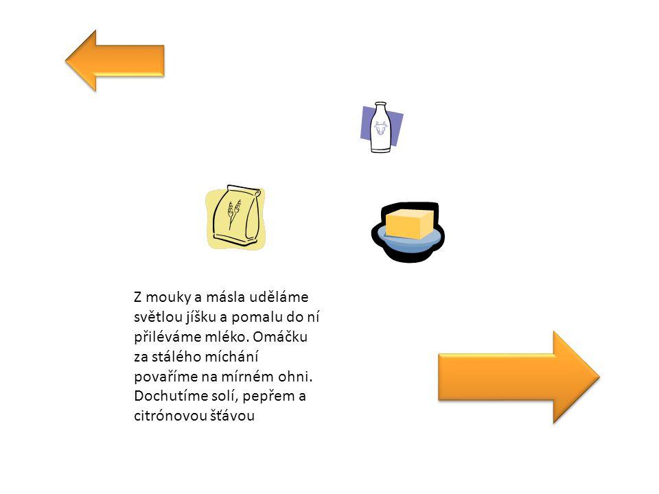 Z mouky a másla uděláme světlou jíšku a pomalu do ní přiléváme mléko. Omáčku za stálého míchání povaříme na mírném ohni. Dochutíme solí, pepřem a citr
