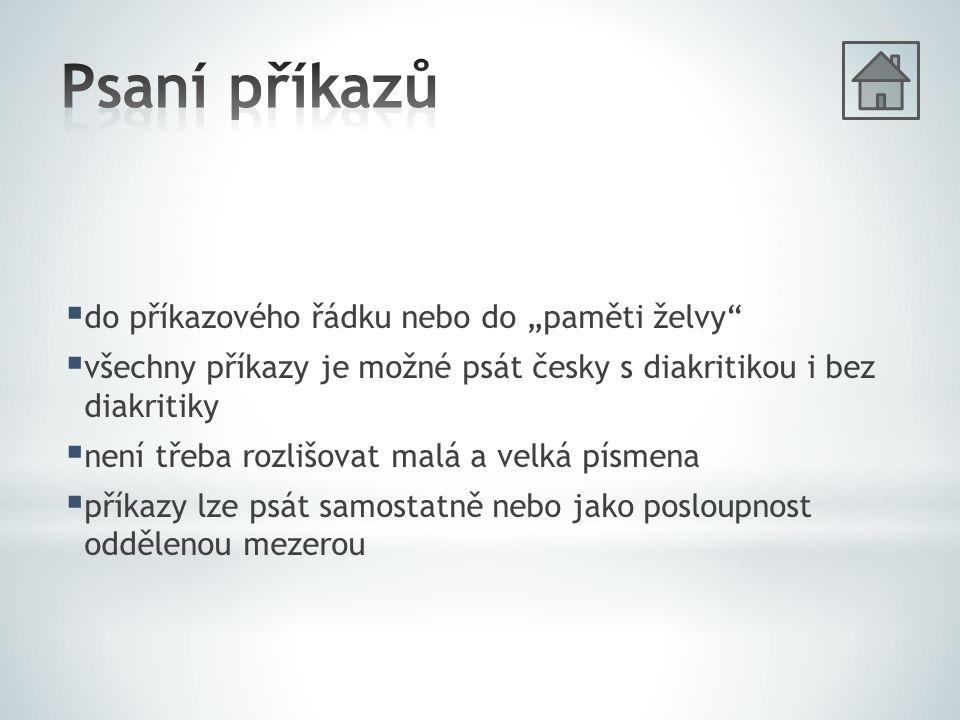 """ do příkazového řádku nebo do """"paměti želvy  všechny příkazy je možné psát česky s diakritikou i bez diakritiky  není třeba rozlišovat malá a velká písmena  příkazy lze psát samostatně nebo jako posloupnost oddělenou mezerou"""