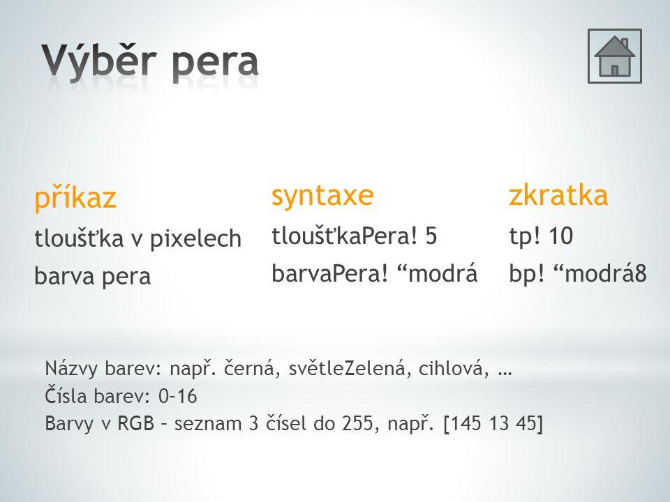 příkaz tloušťka v pixelech barva pera syntaxe tloušťkaPera.