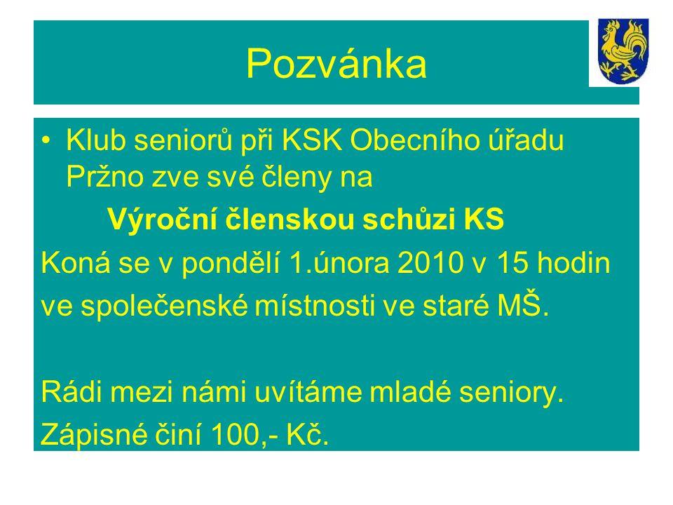 Pozvánka Klub seniorů při KSK Obecního úřadu Pržno zve své členy na Výroční členskou schůzi KS Koná se v pondělí 1.února 2010 v 15 hodin ve společensk