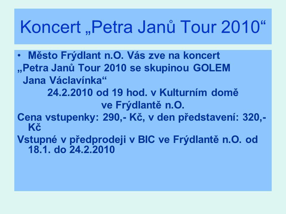 """Koncert """"Petra Janů Tour 2010"""" Město Frýdlant n.O. Vás zve na koncert """"Petra Janů Tour 2010 se skupinou GOLEM Jana Václavínka"""" 24.2.2010 od 19 hod. v"""