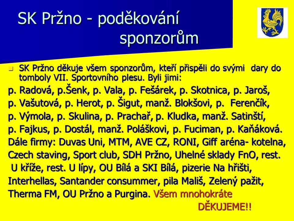 SK Pržno - poděkování sponzorům SK Pržno děkuje všem sponzorům, kteří přispěli do svými dary do tomboly VII. Sportovního plesu. Byli jimi: SK Pržno dě