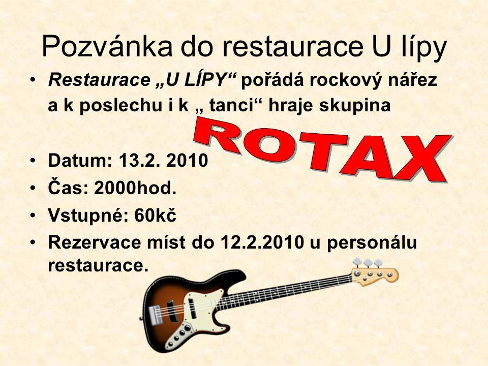 """Pozvánka do restaurace U lípy Restaurace """"U LÍPY"""" pořádá rockový nářez a k poslechu i k """" tanci"""" hraje skupina Datum: 13.2. 2010 Čas: 2000hod. Vstupné"""