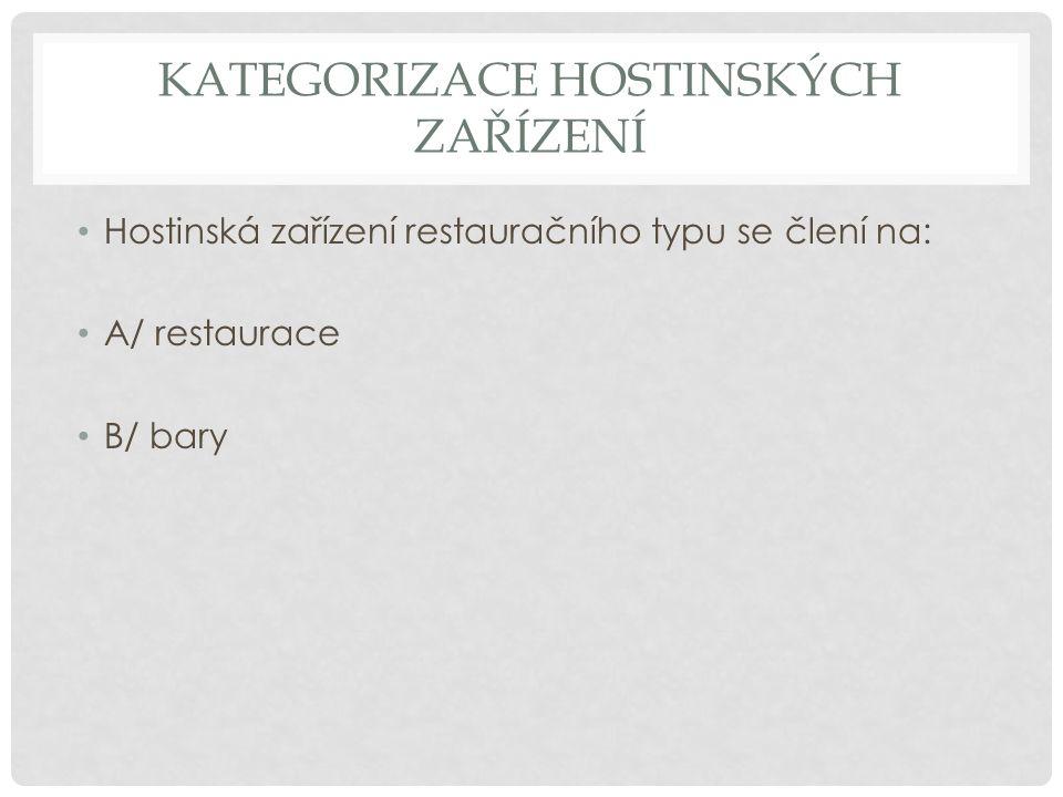 KATEGORIZACE HOSTINSKÝCH ZAŘÍZENÍ Hostinská zařízení restauračního typu se člení na: A/ restaurace B/ bary