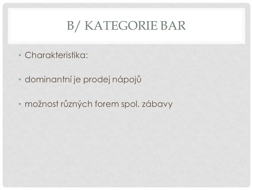 B/ KATEGORIE BAR Charakteristika: dominantní je prodej nápojů možnost různých forem spol. zábavy