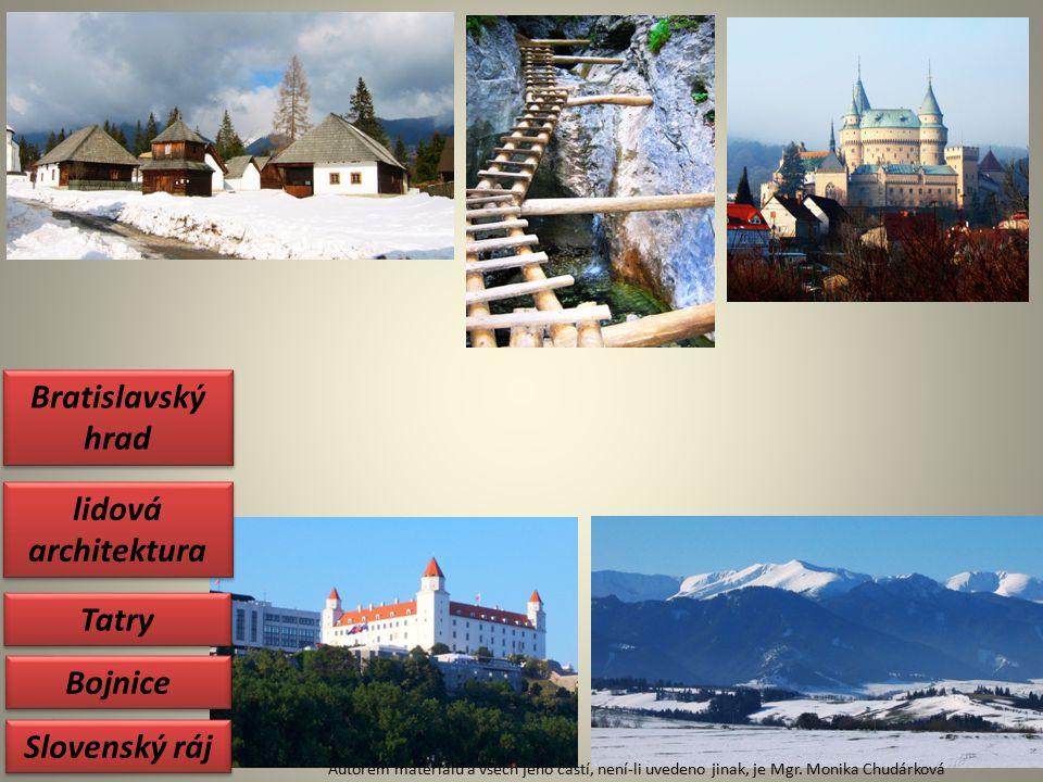 Slovenský ráj lidová architektura Bratislavský hrad Tatry Bojnice Autorem materiálu a všech jeho částí, není-li uvedeno jinak, je Mgr.