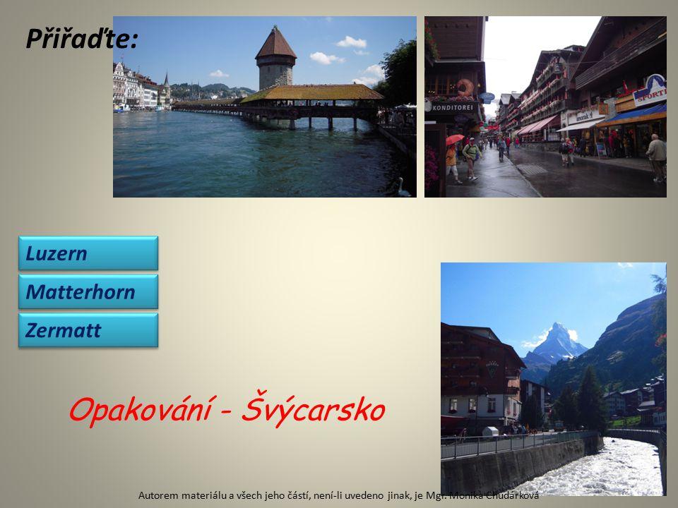 Přiřaďte: Luzern Zermatt Matterhorn Opakování - Švýcarsko Autorem materiálu a všech jeho částí, není-li uvedeno jinak, je Mgr.