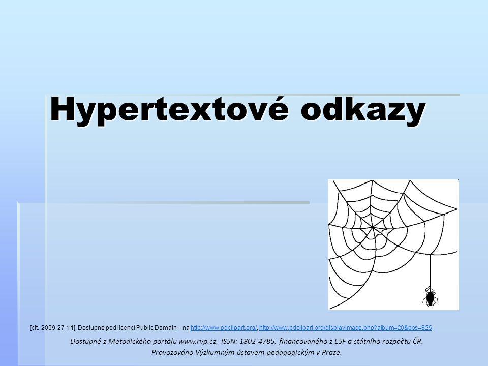 Hypertextový odkaz = ukazatel na jiné místo Hyperlink je text nebo obrázek, který po kliknutí otevírá jinou internetovou stránku nebo soubor (specifikovaný v hyperlinku pomocí URL) nebo skočí na jiné místo otevřené stránky.