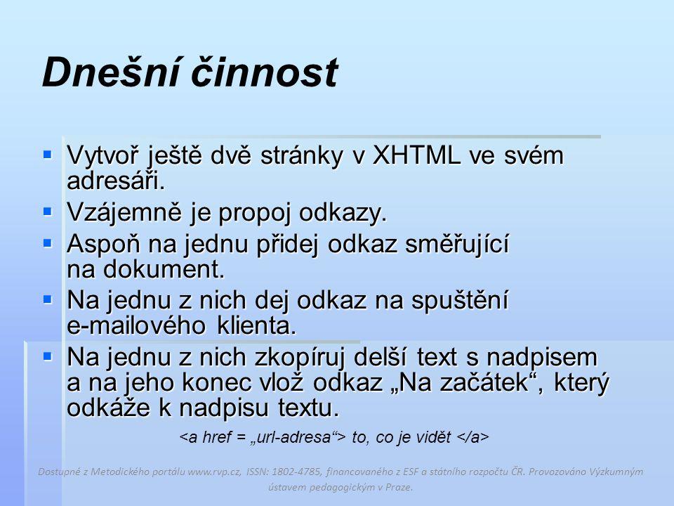 Dnešní činnost  Vytvoř ještě dvě stránky v XHTML ve svém adresáři.