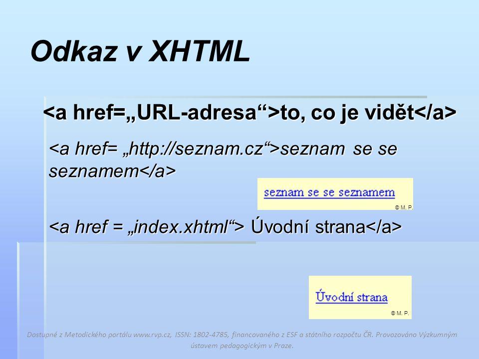 Odkaz v XHTML seznam se se seznamem seznam se se seznamem Úvodní strana Úvodní strana to, co je vidět to, co je vidět Dostupné z Metodického portálu www.rvp.cz, ISSN: 1802-4785, financovaného z ESF a státního rozpočtu ČR.