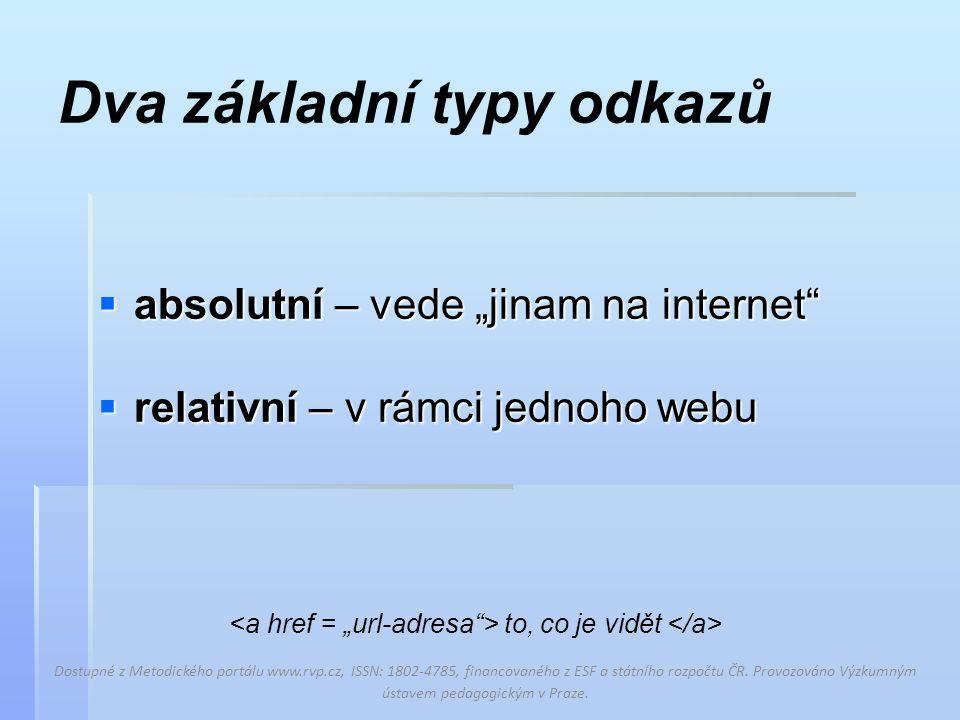 """Dva základní typy odkazů  absolutní – vede """"jinam na internet  relativní – v rámci jednoho webu to, co je vidět Dostupné z Metodického portálu www.rvp.cz, ISSN: 1802-4785, financovaného z ESF a státního rozpočtu ČR."""