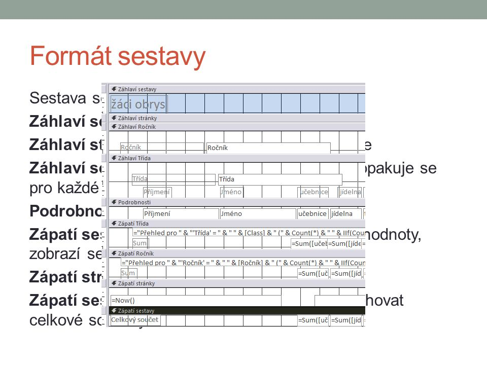 Formát sestavy Sestava se skládá z těchto objektů Záhlaví sestavy – na začátku celé sestavy Záhlaví stránky – opakuje se na každé stránce Záhlaví sesk