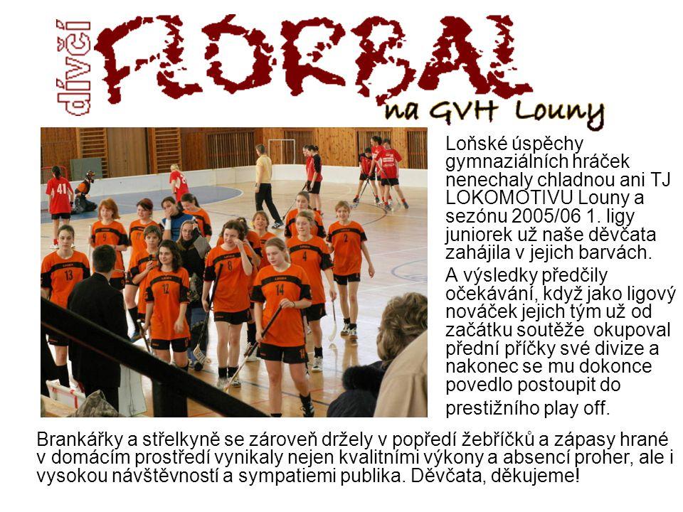 Loňské úspěchy gymnaziálních hráček nenechaly chladnou ani TJ LOKOMOTIVU Louny a sezónu 2005/06 1. ligy juniorek už naše děvčata zahájila v jejich bar