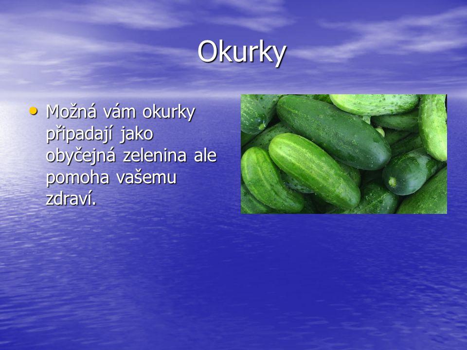 Okurky Okurky Možná vám okurky připadají jako obyčejná zelenina ale pomoha vašemu zdraví. Možná vám okurky připadají jako obyčejná zelenina ale pomoha