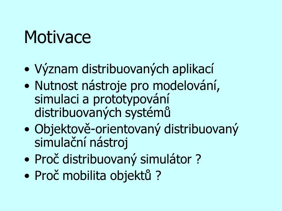 Motivace Význam distribuovaných aplikací Nutnost nástroje pro modelování, simulaci a prototypování distribuovaných systémů Objektově-orientovaný distribuovaný simulační nástroj Proč distribuovaný simulátor .