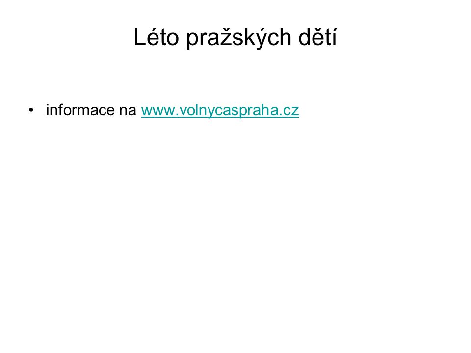 Léto pražských dětí informace na www.volnycaspraha.czwww.volnycaspraha.cz