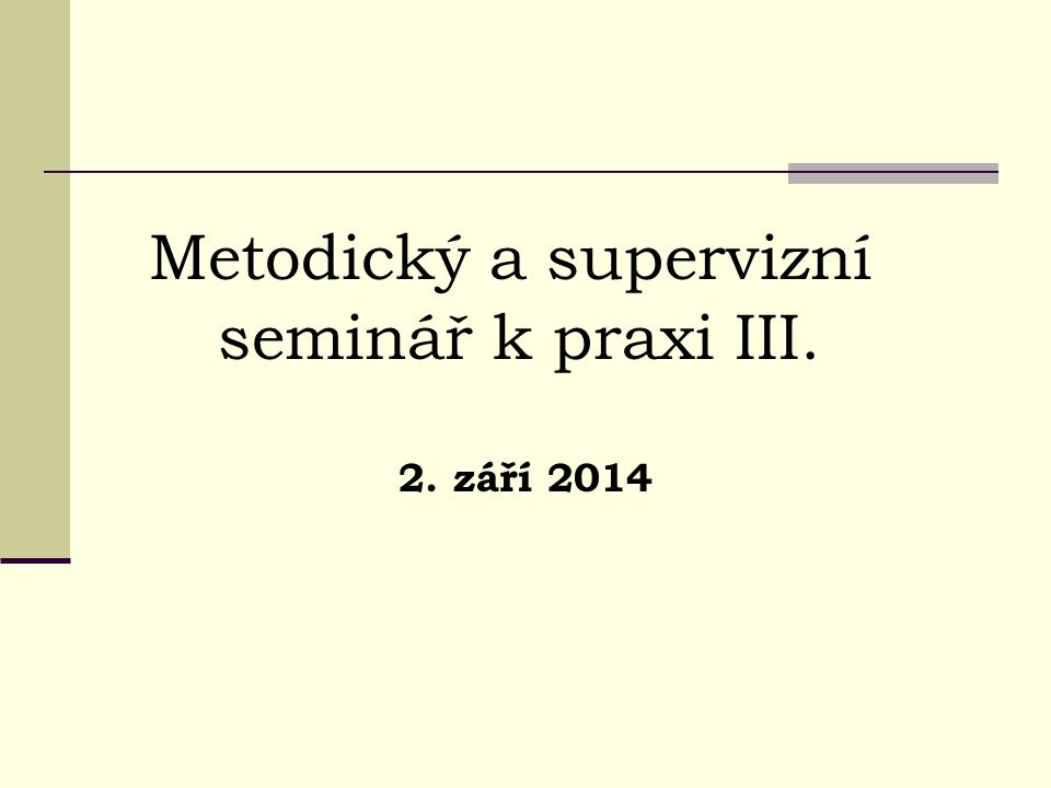 Metodický a supervizní seminář k praxi III. 2. září 2014