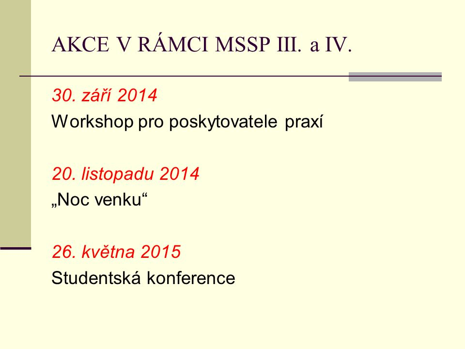 """AKCE V RÁMCI MSSP III. a IV. 30. září 2014 Workshop pro poskytovatele praxí 20. listopadu 2014 """"Noc venku"""" 26. května 2015 Studentská konference"""