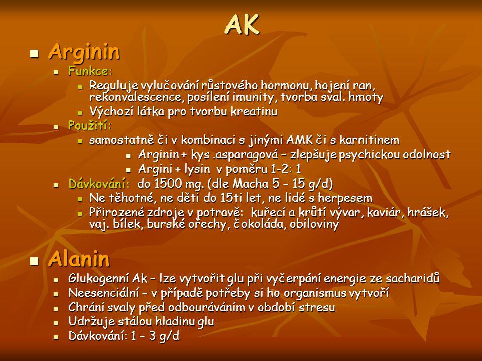 AK Arginin Arginin Funkce: Funkce: Reguluje vylučování růstového hormonu, hojení ran, rekonvalescence, posílení imunity, tvorba sval. hmoty Reguluje v