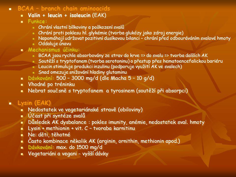 BCAA – branch chain aminoacids Valin + leucin + isoleucin (EAK) Funkce: Chrání vlastní bílkoviny a poškození svalů Chrání proti poklesu hl. glykémie (