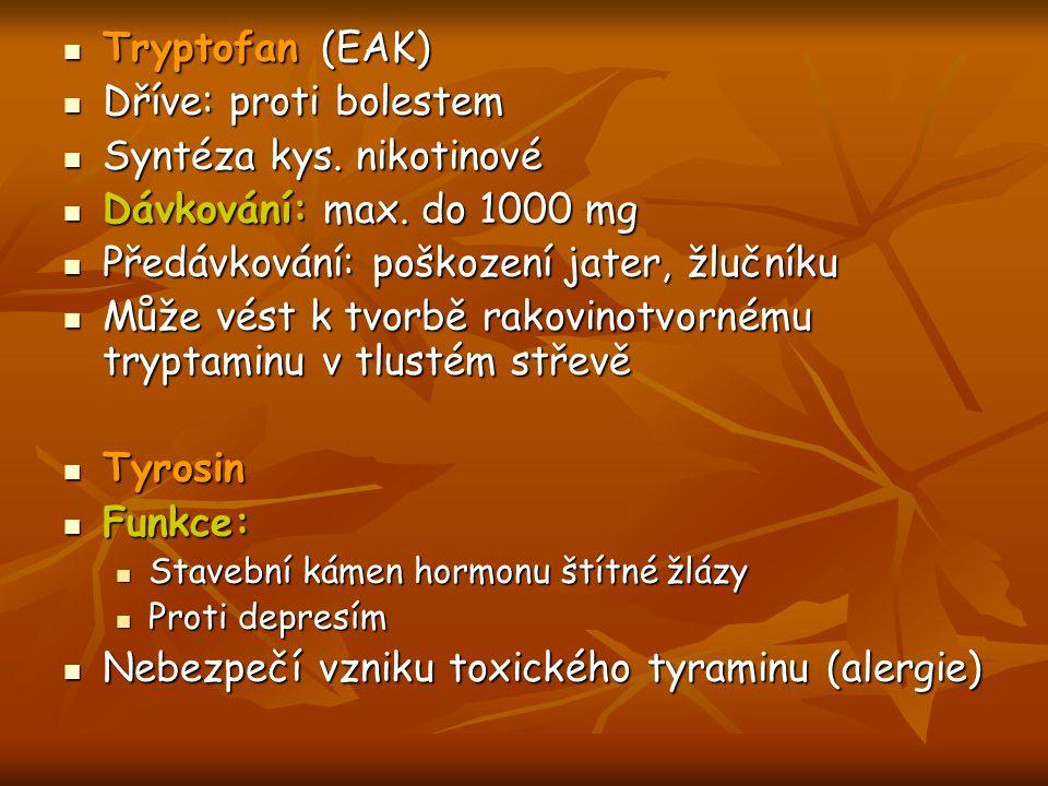 Tryptofan (EAK) Tryptofan (EAK) Dříve: proti bolestem Dříve: proti bolestem Syntéza kys. nikotinové Syntéza kys. nikotinové Dávkování: max. do 1000 mg