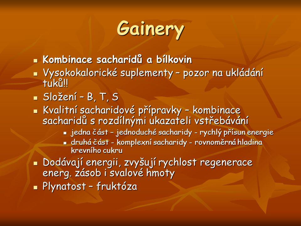 Gainery Kombinace sacharidů a bílkovin Kombinace sacharidů a bílkovin Vysokokalorické suplementy – pozor na ukládání tuků!! Vysokokalorické suplementy