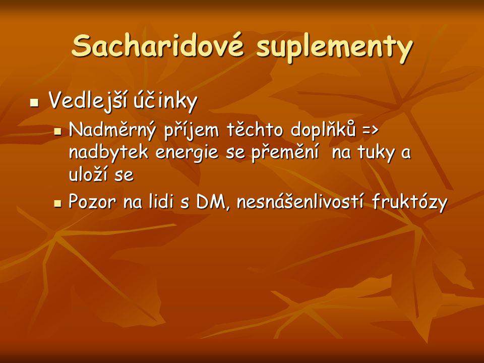 Sacharidové suplementy Vedlejší účinky Vedlejší účinky Nadměrný příjem těchto doplňků => nadbytek energie se přemění na tuky a uloží se Nadměrný příje