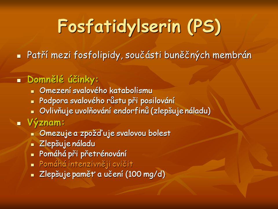 Fosfatidylserin (PS) Patří mezi fosfolipidy, součásti buněčných membrán Patří mezi fosfolipidy, součásti buněčných membrán Domnělé účinky: Domnělé úči