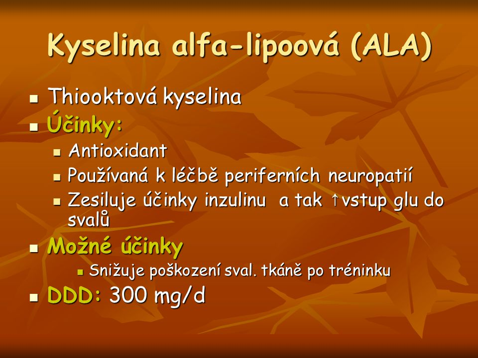 Kyselina alfa-lipoová (ALA) Thiooktová kyselina Thiooktová kyselina Účinky: Účinky: Antioxidant Antioxidant Používaná k léčbě periferních neuropatií P