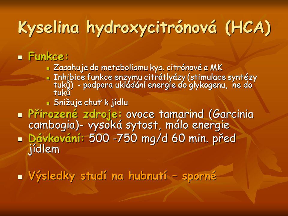 Kyselina hydroxycitrónová (HCA) Funkce: Funkce: Zasahuje do metabolismu kys. citrónové a MK Zasahuje do metabolismu kys. citrónové a MK Inhibice funkc