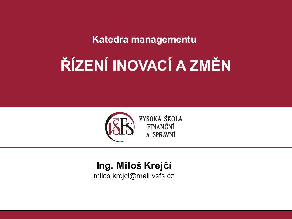 2.2. ŘÍZENÍ INOVACÍ A ZMĚN ŘÍZENÍ INOVACÍ A ZMĚN [RIn] Ing. Miloš Krejčí milos.krejci@mail.vsfs.cz
