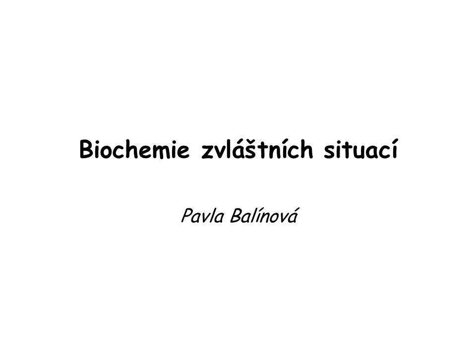 Biochemie zvláštních situací Pavla Balínová