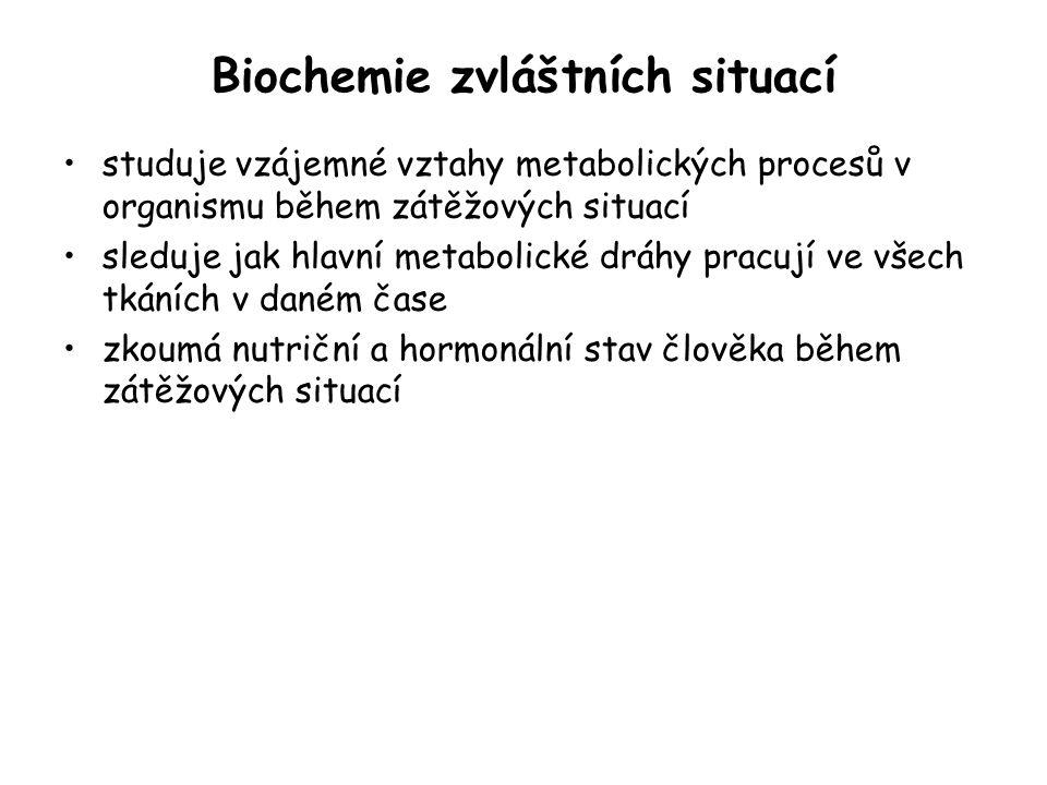Biochemie zvláštních situací studuje vzájemné vztahy metabolických procesů v organismu během zátěžových situací sleduje jak hlavní metabolické dráhy p