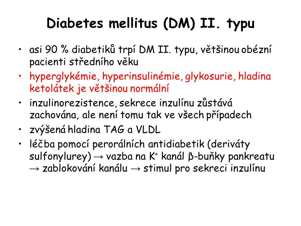 Diabetes mellitus (DM) II. typu asi 90 % diabetiků trpí DM II. typu, většinou obézní pacienti středního věku hyperglykémie, hyperinsulinémie, glykosur