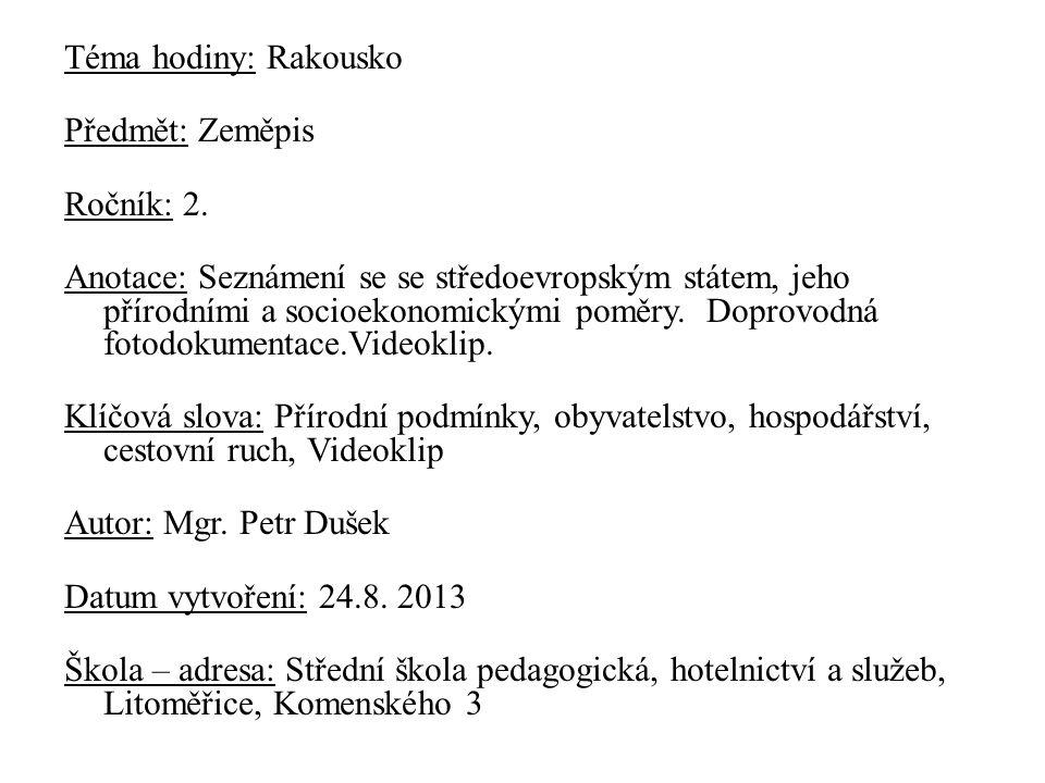 Téma hodiny: Rakousko Předmět: Zeměpis Ročník: 2. Anotace: Seznámení se se středoevropským státem, jeho přírodními a socioekonomickými poměry. Doprovo