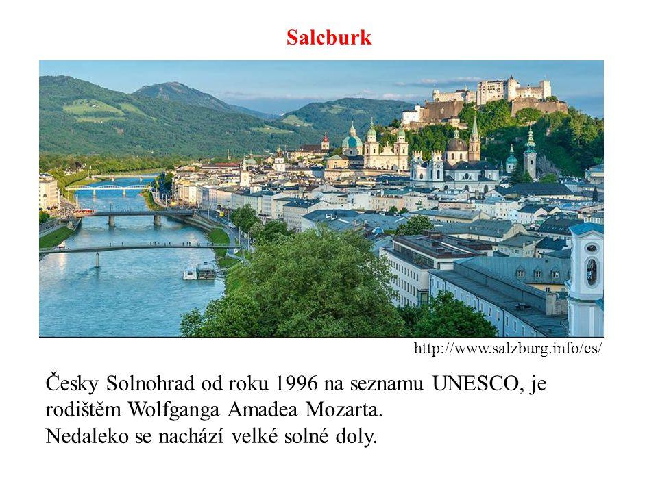 Salcburk http://www.salzburg.info/cs/ Česky Solnohrad od roku 1996 na seznamu UNESCO, je rodištěm Wolfganga Amadea Mozarta. Nedaleko se nachází velké