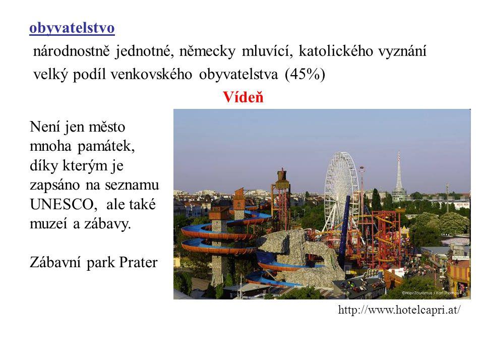 obyvatelstvo národnostně jednotné, německy mluvící, katolického vyznání velký podíl venkovského obyvatelstva (45%) Vídeň http://www.hotelcapri.at/ Nen