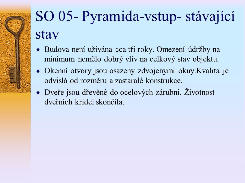 SO 05- Pyramida-vstup- stávající stav  Budova není užívána cca tři roky. Omezení údržby na minimum nemělo dobrý vliv na celkový stav objektu.  Okenn