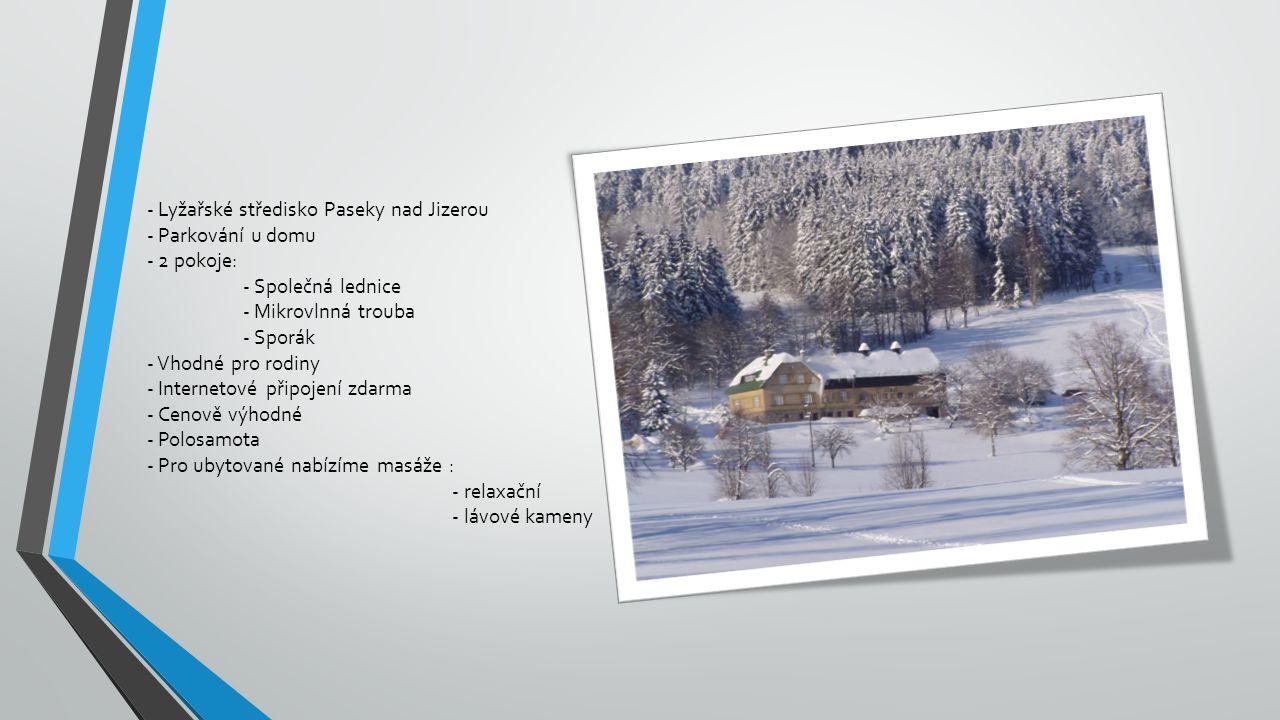 - Lyžařské středisko Paseky nad Jizerou - Parkování u domu - 2 pokoje: - Společná lednice - Mikrovlnná trouba - Sporák - Vhodné pro rodiny - Interneto