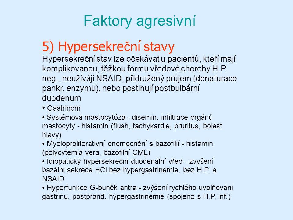 Faktory agresivní 5) Hypersekre čn í stavy Hypersekrečn í stav lze oček á vat u pacientů, kteř í maj í komplikovanou, těžkou formu vředov é choroby H.