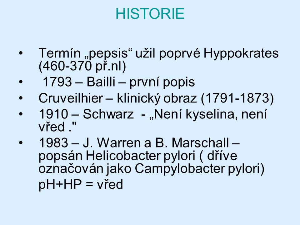 """HISTORIE Termín """"pepsis užil poprvé Hyppokrates (460-370 př.nl) 1793 – Bailli – první popis Cruveilhier – klinický obraz (1791-1873) 1910 – Schwarz - """"Není kyselina, není vřed. 1983 – J."""