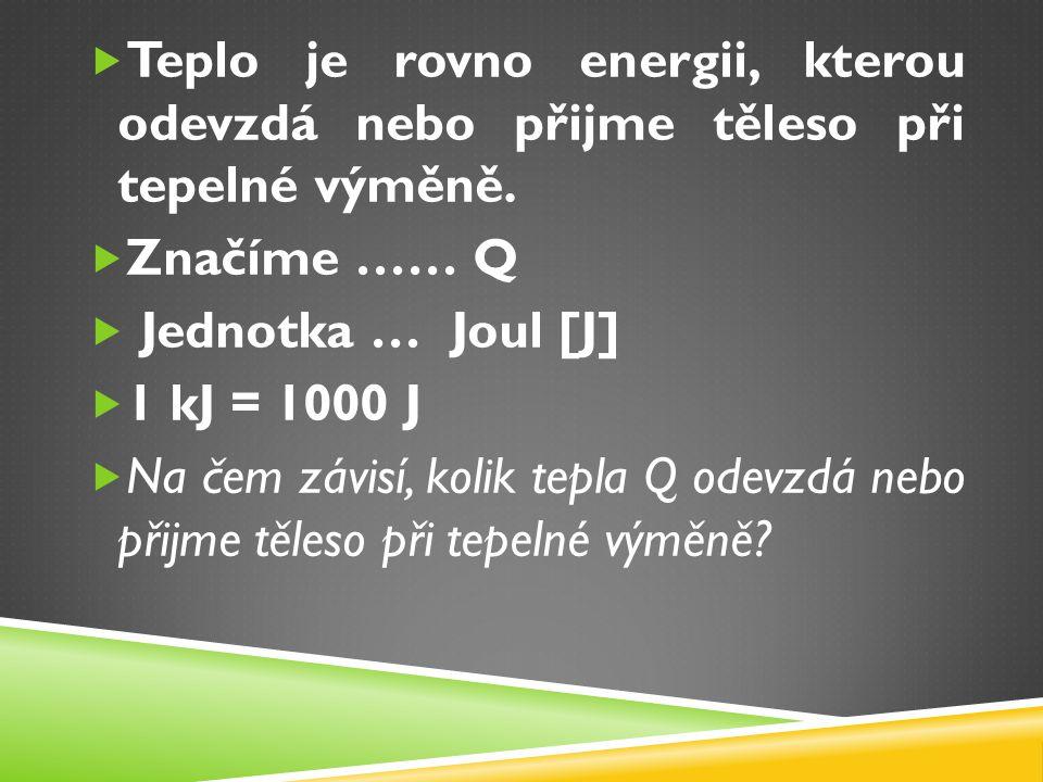  Teplo je rovno energii, kterou odevzdá nebo přijme těleso při tepelné výměně.