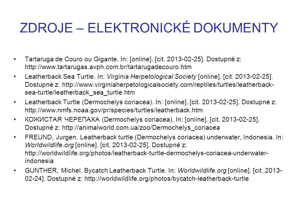 ZDROJE – ELEKTRONICKÉ DOKUMENTY Tartaruga de Couro ou Gigante. In: [online]. [cit. 2013-02-25]. Dostupné z: http://www.tartarugas.avph.com.br/tartarug
