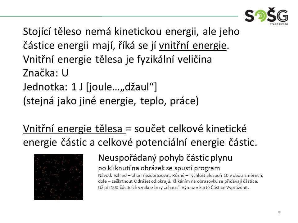 3 Stojící těleso nemá kinetickou energii, ale jeho částice energii mají, říká se jí vnitřní energie.