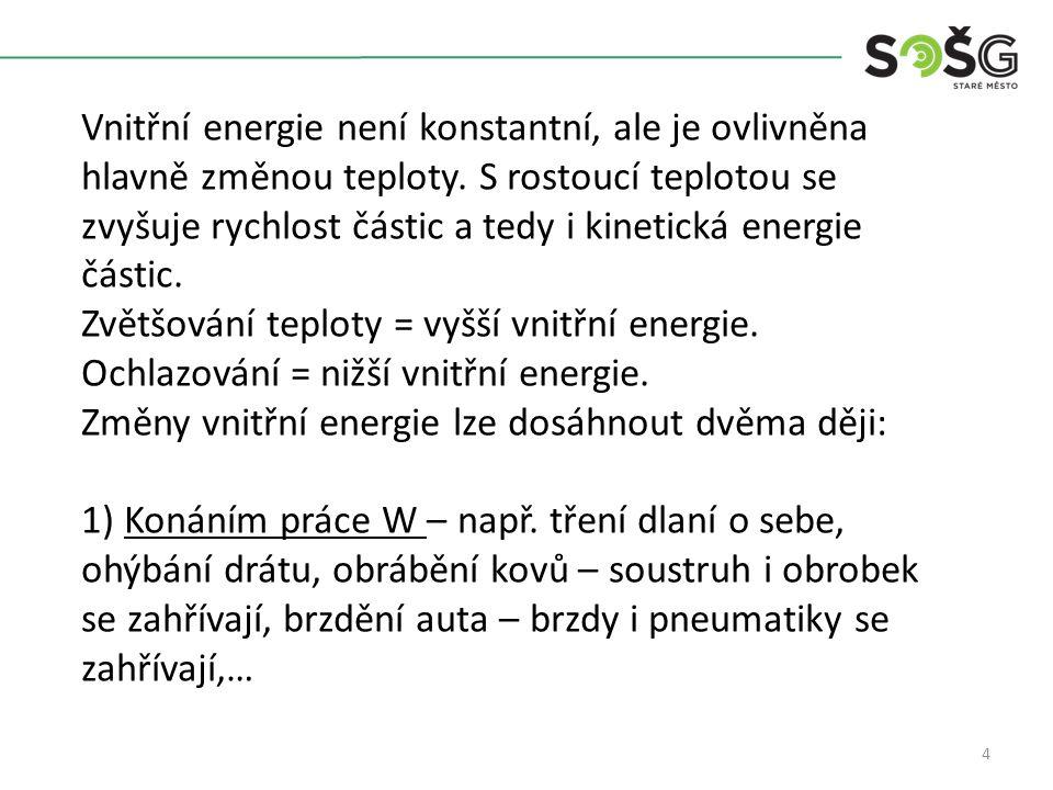 4 Vnitřní energie není konstantní, ale je ovlivněna hlavně změnou teploty.