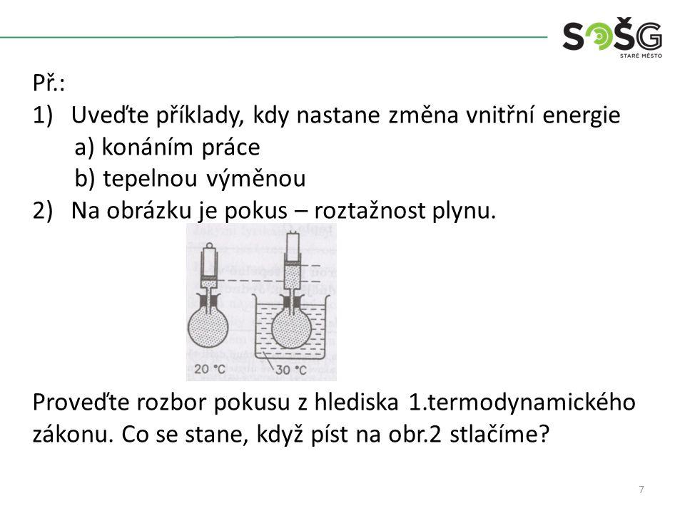 7 Př.: 1)Uveďte příklady, kdy nastane změna vnitřní energie a) konáním práce b) tepelnou výměnou 2)Na obrázku je pokus – roztažnost plynu.