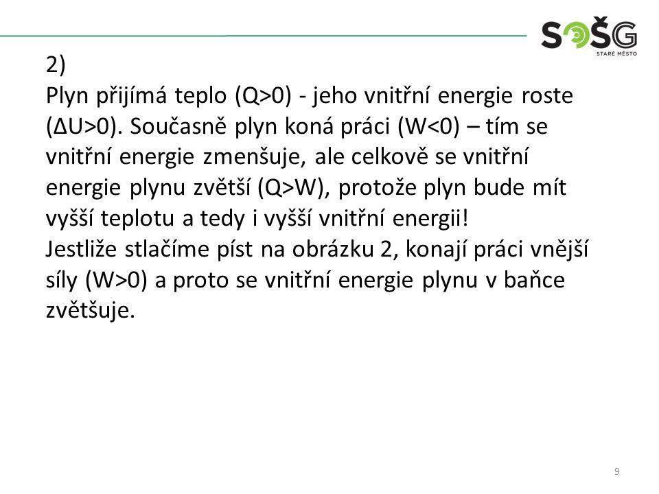 9 2) Plyn přijímá teplo (Q>0) - jeho vnitřní energie roste (ΔU>0).