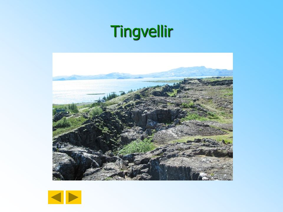 7. Významná místa Tingvellir – posvátné místo, od roku 930 zde zasedal první parlament (dnes v Reykjavíku) Tingvellir – posvátné místo, od roku 930 zd